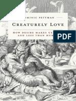 (Posthumanities) Dominic Pettman - Creaturely Love _ How Desire Makes Us More and Less Than Human-University of Minnesota Press (2017).pdf