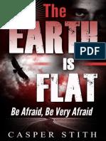 Casper Stith - The Earth is Flat Be Afraid, Be Very Afraid (They're Lying (Illuminati Secrets Book 4).pdf