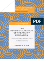 (Creativity, Education and the Arts) Nadine M. Kalin (auth.) -  The Neoliberalization of Creativity Education_ Democratizing, Destructing and Decreating-Palgrave Macmillan (2018)
