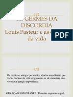 OS GERMES DA DISCORDIA Louis Pasteur e as origens da vida