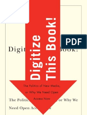 Digitize this book  The Politics of New Media or Why We Need