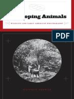 Matthew Brower - Developing Animals_ Wildlife and Early American Photography (2011, University Of Minnesota Press)