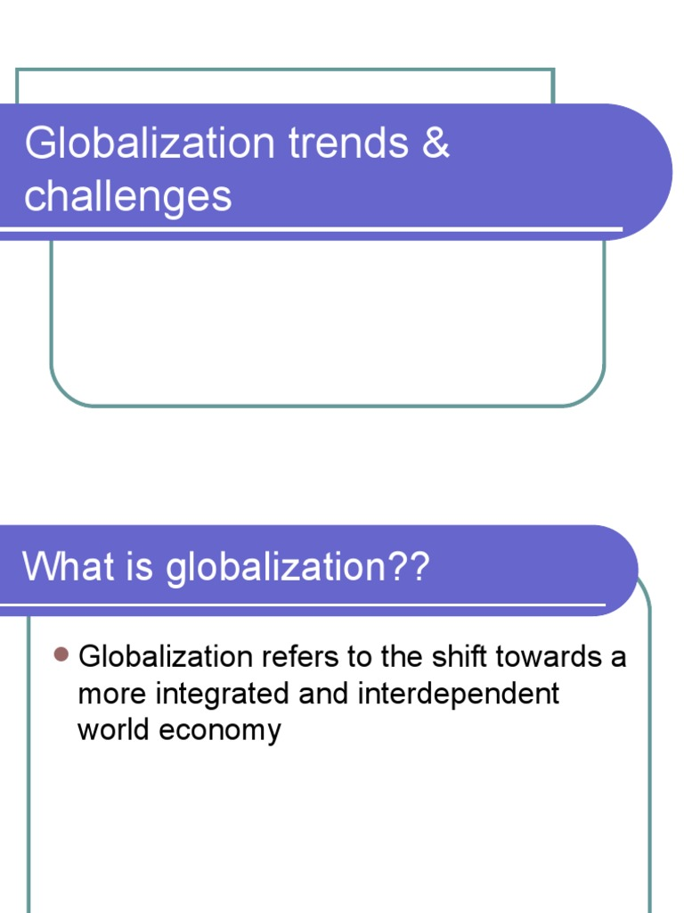 the challenges of globalization Essay to critically examine with real life examples any three pros and cons of fdi in malaysia, and the benefits and challenges of globalization.