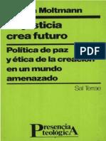 MOLTMANN, Jürgen (1992). La justicia crea futuro. Política de paz y ética de la creación en un mundo amenazado. Santander, Sal Terrae.pdf