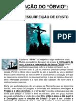 A PREGAÇÃO DO ÓBVIO - MORTE E RESSURREIÇÃO DE CRISTO
