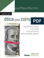 Ética para corruptos. Una forma de prevenir la corrupción en los gobiernos y administraciones públicas.pdf