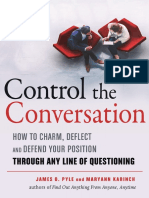 Control the Conversation How to Charm, Deflect, and Defend Your Position Through Any Line of Questioning by James O. Pyle, Maryann Karinch (z-lib.org)