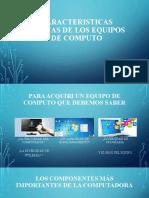 CARACTERISTICAS BASICAS DE LOS EQUIPOS DE COMPUTO