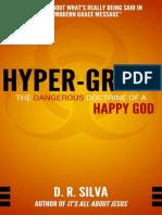 Hyper-Grace_ The Dangerous Doctrine of a H - Silva, D. R_.pdf