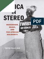 Tsitsi Ella Jaji Africa in Stereo Modernism, Music, and Pan-African Solidarity