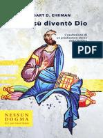 Bart D. Ehrman - E Gesù divento Dio. L'esaltazione di un predicatore ebraico della Galilea.pdf