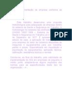 Este trabalho desenvolve uma proposta metodológica para adequação da empresa dentro do sistema de Saúde e Segurança do Trabalho