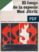 JITRIK Noe - El fuego de la especie Ensayos sobre seis escritores argentinos