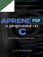 Aprender a programar en C_ de 0 a 99 en un solo libro (Spanish Edition)