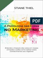 Cristiane Thiel - A Psicologia Das Cores No Marketing. Entenda O Impacto Das Cores Em Nossas Emoções E Saiba Como Aplicar Esses Conhecimentos Aos Negócios.pdf.pdf
