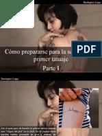 Eustiquio Lugo - Cómo Prepararse Para La Sesión de Tu Primer Tatuaje, Parte I