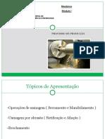 PROCESSO DE PRODUÇÃO - Serramento, Mandrilamento, Retificação, Afiação e Brochamento