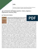✍ La formación del Estado argentino. Orden, progreso y organización nacional [1982] _ Teoría de la historia.pdf