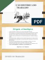 EVOLUÇÃO HISTÓRICA DO TRABALHO.pptx