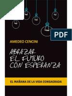 ABRAZAR EL FUTURO CON ESPERANZA. El mañana de la vida consagrada - Amedeo Cencini