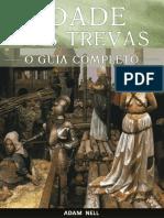 Idade das Trevas- O Guia Completo para o Período entre a Queda do Império Romano e a Renascença- Adam Nell.pdf