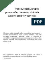 La cooperativa, objeto, grupos producción, consumo, vivienda, ahorro, crédito y servicios