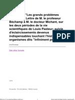 Full text of _Les grands problèmes médicaux _ Lettre de M. le profeseur Béchamp à M. le docteur Michant, sur les deux périodes de la vie scientifiques de Louis Pasteur