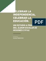 Silvia Finocchio - Celebrar la independencia, celebrar la educación. Un estudio a propósito del Álbum Escolar de Misiones (1916)