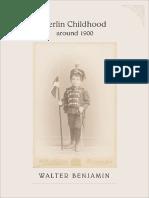 Benjamin, Walter - Berlin Childhood Around 1900 (Harvard, 2006).pdf