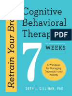 Retrain Your Brain Cognitive Behavioral Therapy In 7 Weeks A Workbook for Managing Depression and Anxiety by Seth J. Gillihan, PhD, 2016