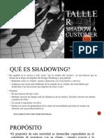Talller shadow a customer