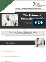 Alexandre Souza - The Future of Pervasive Health - Apresentação