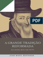 A grande tradicao reformada_ Bu - Jean-Marc Berthoud