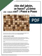 Elaboración del jabón, ¿Cómo se hace_ ¿Cómo se fabrica_ _ Paso a Paso.pdf