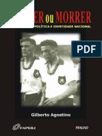 VENCER ou MORRER FUTEBOL, GEOPOLÍTICA E IDENTIDADE NACIONAL. Gilberto Agostino.pdf