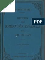 Francisco Bauza - Historia de la dominacion española en el Uruguay. Tomo 1
