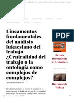 Lineamentos fundamentales del análisis lukacsiano del trabajo ¿Centralidad del trabajo o la ontología como complejos de complejos_