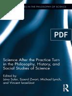 (Routledge Studies in the Philosophy of Science 14) Léna Soler, Sjoerd Zwart, Michael Lynch, Vincent Israel-Jost (Eds.) - Science after the Practice Turn in the Philosophy, History, and Social Studies.pdf