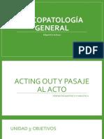 PSICOPATOLOGÍA GENERAL - ACTING OUT Y PASAJE AL ACTO