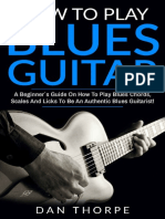 How To Play Blues Guitar_ A Beginner`s Guide On How Tes Guitarist! (Guitar Domination Book 2) - Dan Thorpe.pdf
