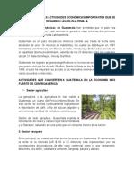 DESCRIPCIÓN DE LAS ACTIVIDADES ECONÓMICAS IMPORTANTES QUE SE DESARROLLAN EN GUATEMALA