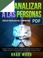 Cómo Analizar a las Personas_ Aprende a manejar tus relaciones, detecta el Lenguaje Corporal e influye en cualquier persona a través del arte de la Manipulación, Persuasión y PNL (Spanish Edition).pdf