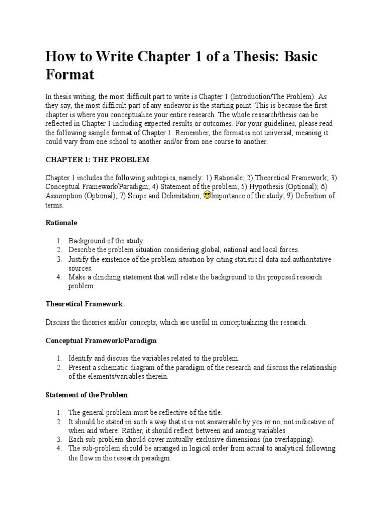 chapter 1 of thesis writing How to write chapter 1 of a thesis: basic format in thesis writing, the most difficult part to write is chapter 1 (introduction/the problem) as they say, the most difficult part of any endeavor is the starting point this is because the first chapter is where you conceptualize your entire research the whole research/thesis can be reflected in.