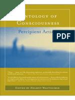 Ontology of Consciousness Percipient Action Edited by Helmut Wautischer a Bradford Book the MIT Press Cambridge 2008 Massachusetts Institut