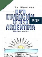 Shumway, Nicolás - La Invención de La Argentina. Historia de Una Idea.