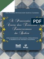 Ana Palmira Bittencourt Santos Casimiro - A Procissão de Cinzas dos Terceiros Franciscanos da Bahia um expressão.pdf