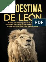 Autoestima de León_ Cómo ser más seguro de sí mismo y confiado, para lograr tus metas en la vida, hacerte la vida más fácil y disfrutable. ( Lion self-esteem ... (Desarrollo personal) (Spanish Edition)