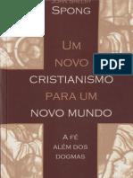 Um Novo Cristianismo Para Um Novo Mundo - John Sheley Spong
