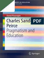 (SpringerBriefs in Education) David Plowright (auth.) - Charles Sanders Peirce_ Pragmatism and Education-Springer Netherlands (2016).pdf