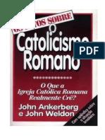 Os Fatos sobre o Catolicismo Romano - John Ankerberg e John Weldon